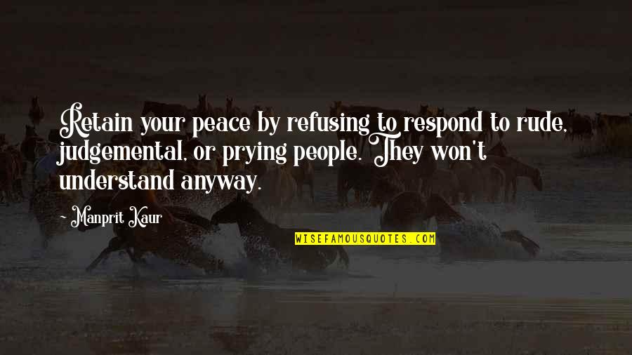 Retain Quotes By Manprit Kaur: Retain your peace by refusing to respond to
