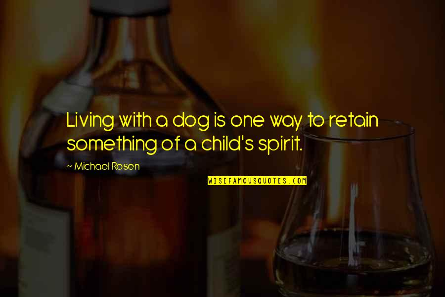 Retain Quotes By Michael Rosen: Living with a dog is one way to