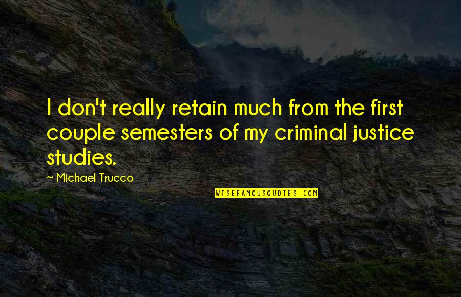 Retain Quotes By Michael Trucco: I don't really retain much from the first