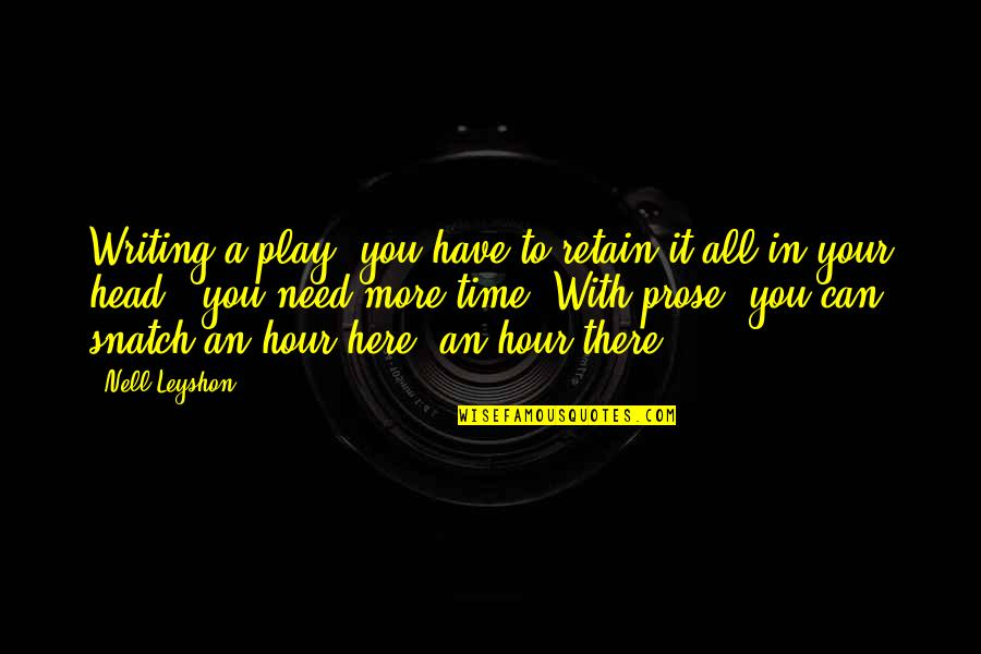 Retain Quotes By Nell Leyshon: Writing a play, you have to retain it