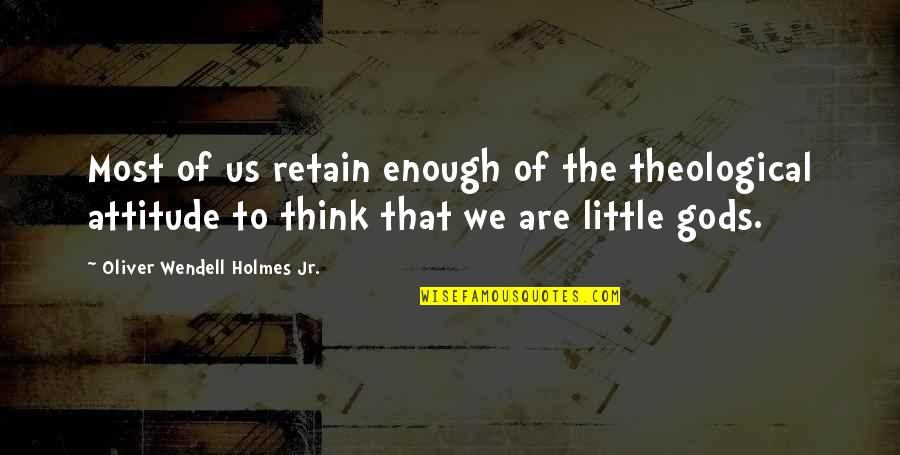 Retain Quotes By Oliver Wendell Holmes Jr.: Most of us retain enough of the theological