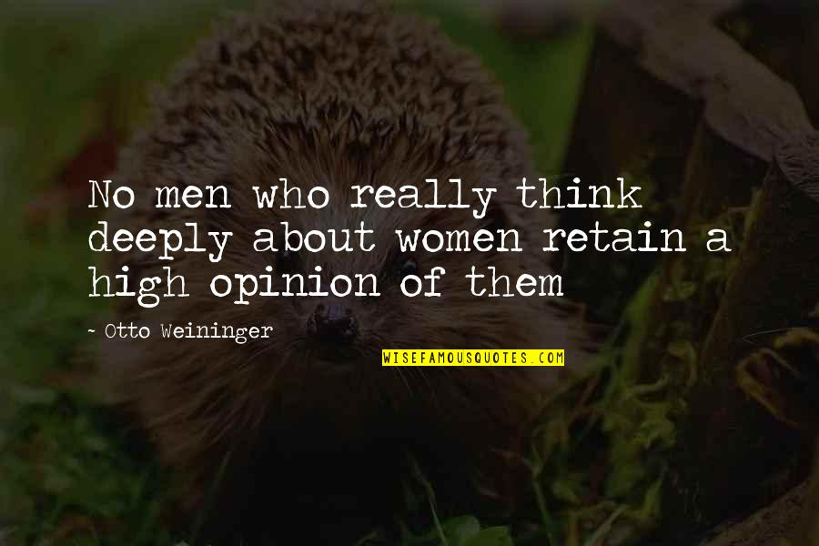Retain Quotes By Otto Weininger: No men who really think deeply about women
