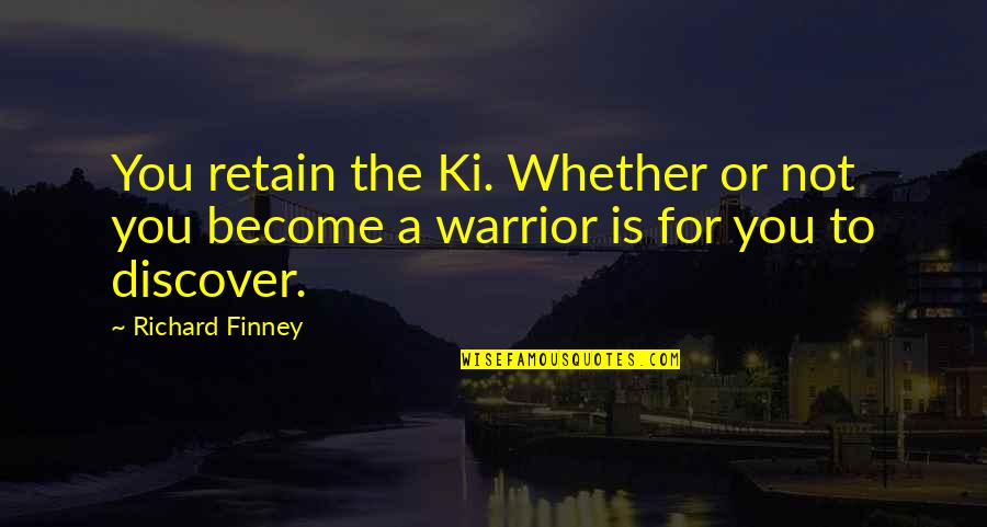 Retain Quotes By Richard Finney: You retain the Ki. Whether or not you