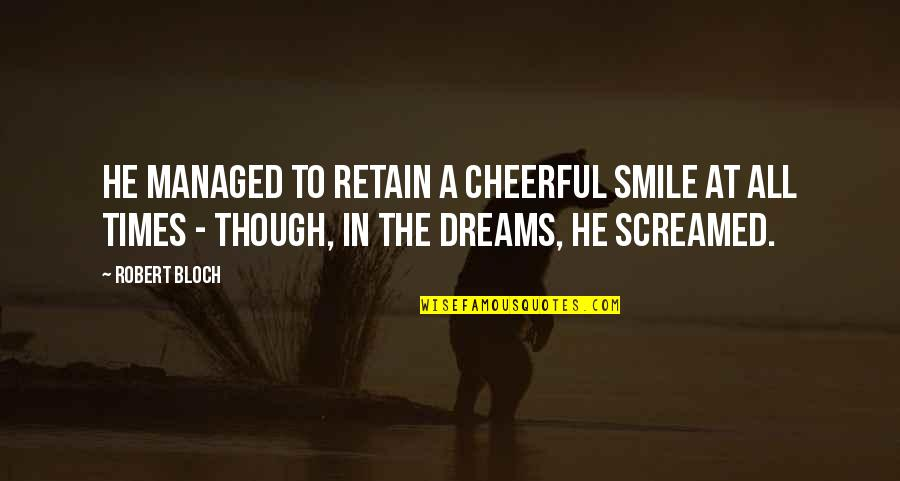 Retain Quotes By Robert Bloch: He managed to retain a cheerful smile at