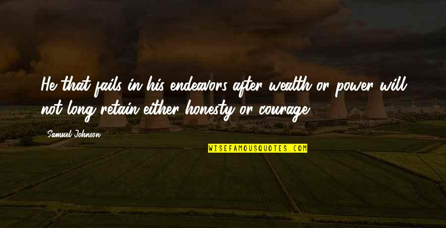 Retain Quotes By Samuel Johnson: He that fails in his endeavors after wealth