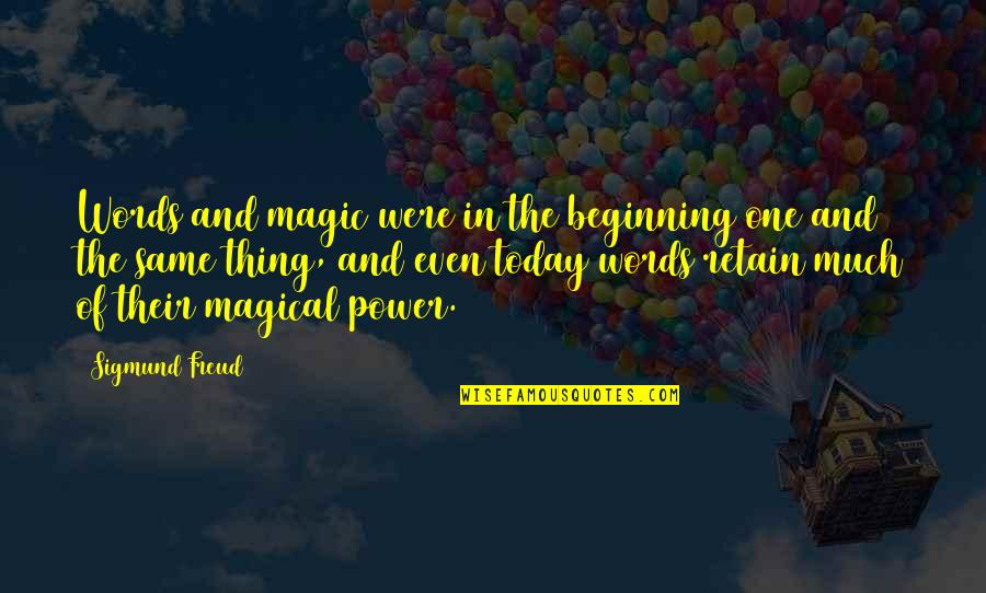 Retain Quotes By Sigmund Freud: Words and magic were in the beginning one