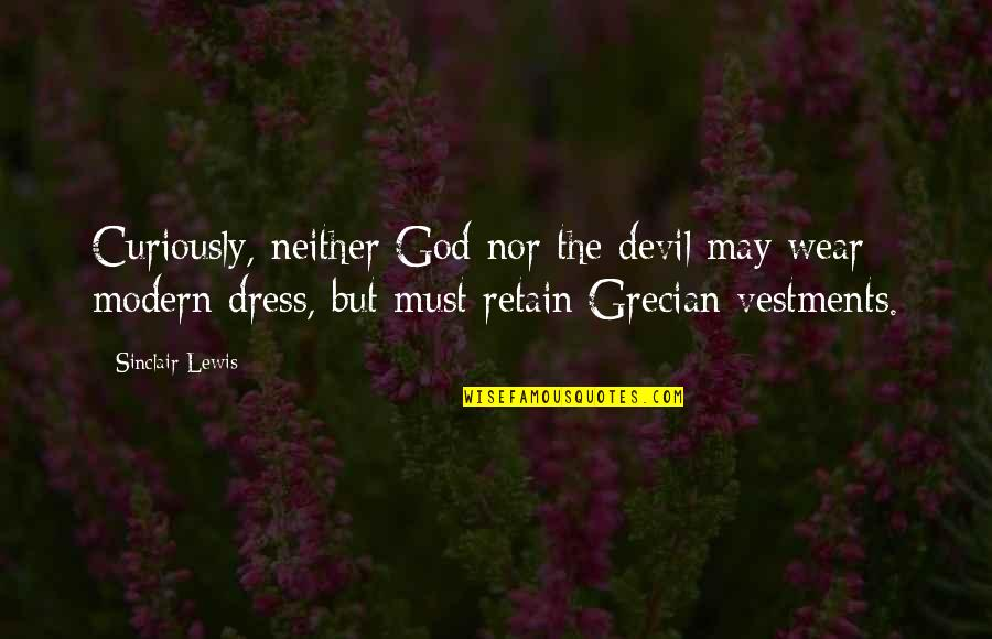 Retain Quotes By Sinclair Lewis: Curiously, neither God nor the devil may wear