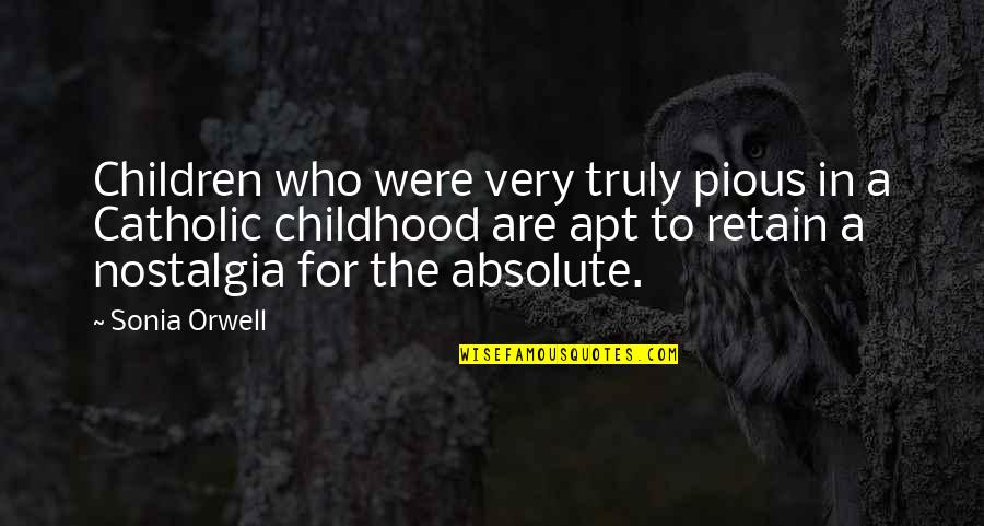 Retain Quotes By Sonia Orwell: Children who were very truly pious in a