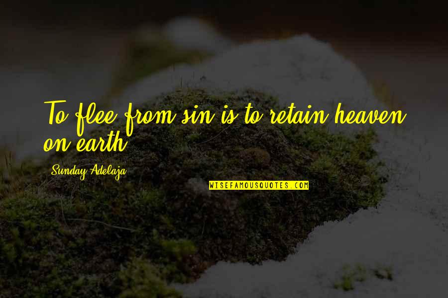 Retain Quotes By Sunday Adelaja: To flee from sin is to retain heaven