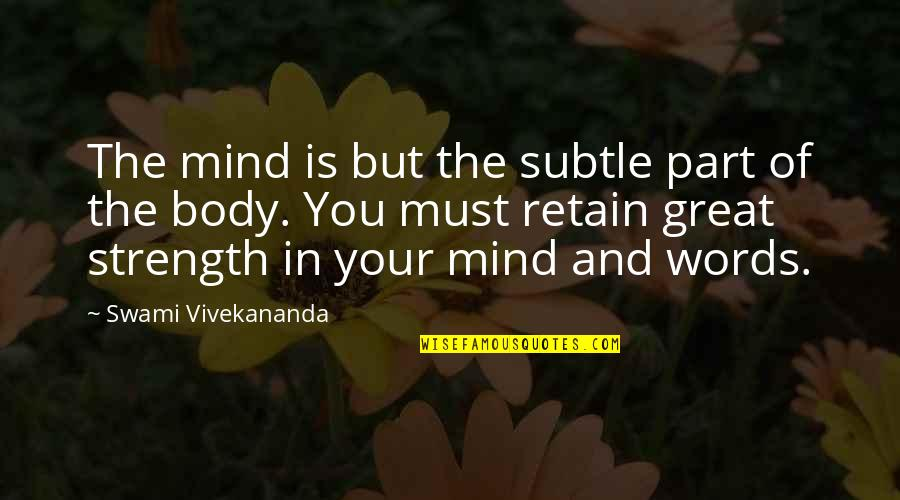 Retain Quotes By Swami Vivekananda: The mind is but the subtle part of
