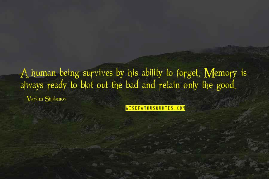 Retain Quotes By Varlam Shalamov: A human being survives by his ability to