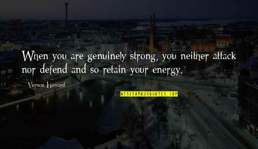 Retain Quotes By Vernon Howard: When you are genuinely strong, you neither attack