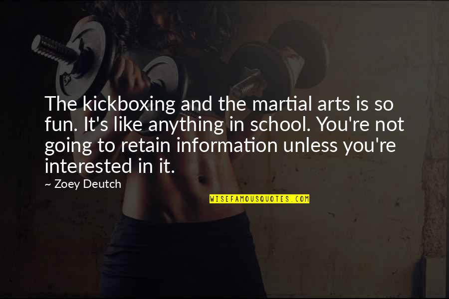 Retain Quotes By Zoey Deutch: The kickboxing and the martial arts is so