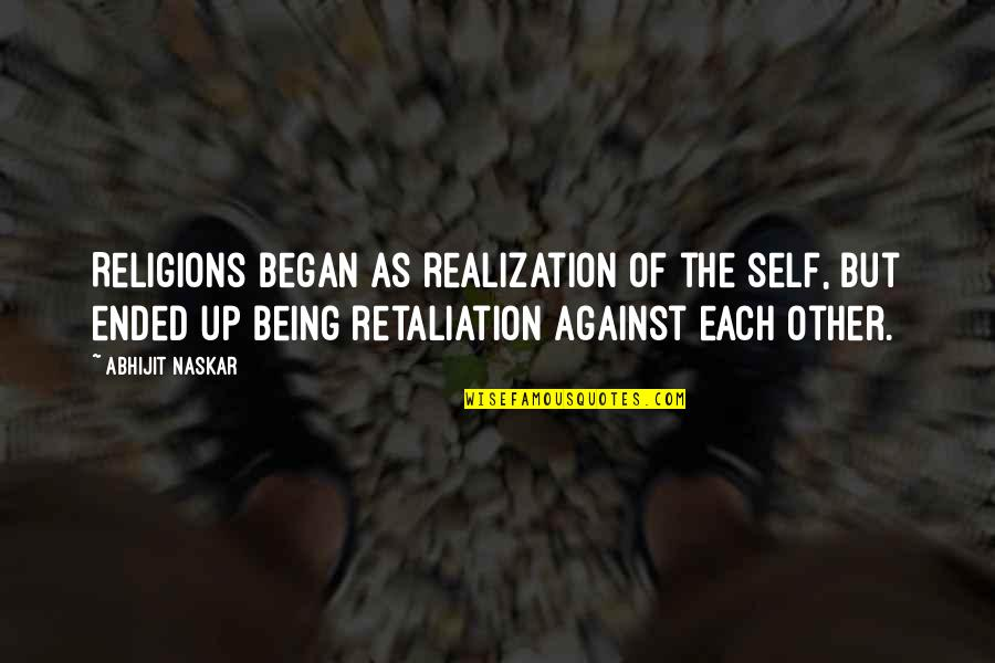 Retaliation Quotes By Abhijit Naskar: Religions began as realization of the self, but