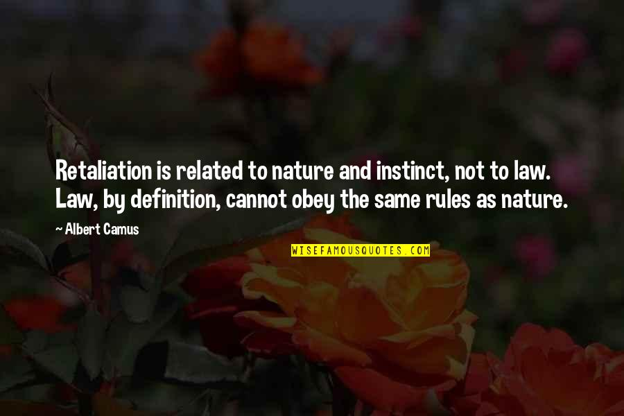 Retaliation Quotes By Albert Camus: Retaliation is related to nature and instinct, not