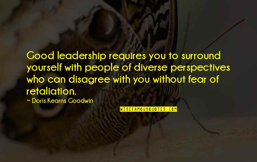 Retaliation Quotes By Doris Kearns Goodwin: Good leadership requires you to surround yourself with