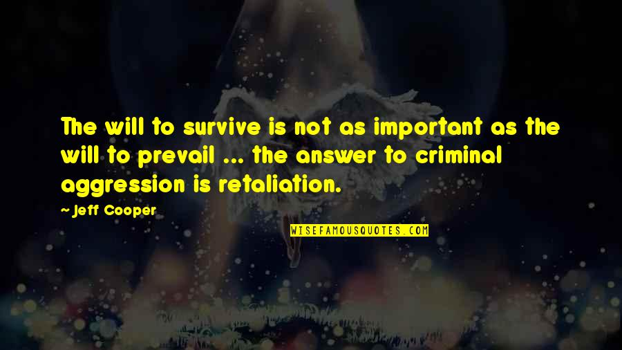 Retaliation Quotes By Jeff Cooper: The will to survive is not as important