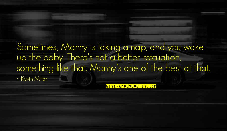 Retaliation Quotes By Kevin Millar: Sometimes, Manny is taking a nap, and you