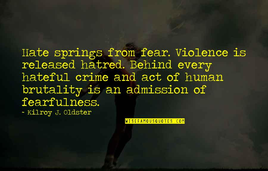 Retaliation Quotes By Kilroy J. Oldster: Hate springs from fear. Violence is released hatred.
