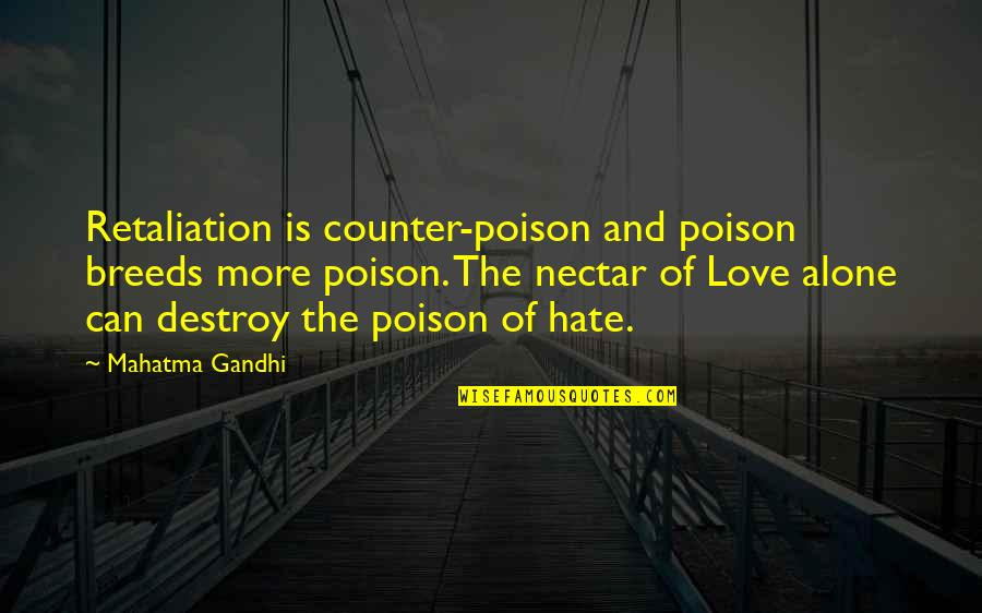 Retaliation Quotes By Mahatma Gandhi: Retaliation is counter-poison and poison breeds more poison.