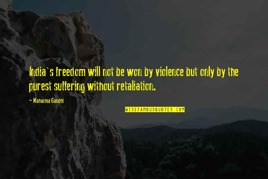 Retaliation Quotes By Mahatma Gandhi: India's freedom will not be won by violence