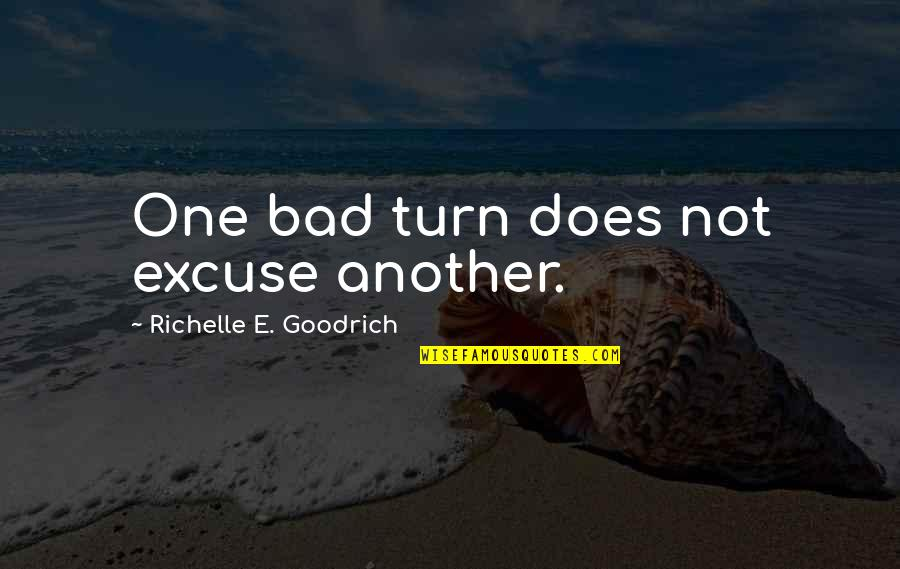 Retaliation Quotes By Richelle E. Goodrich: One bad turn does not excuse another.