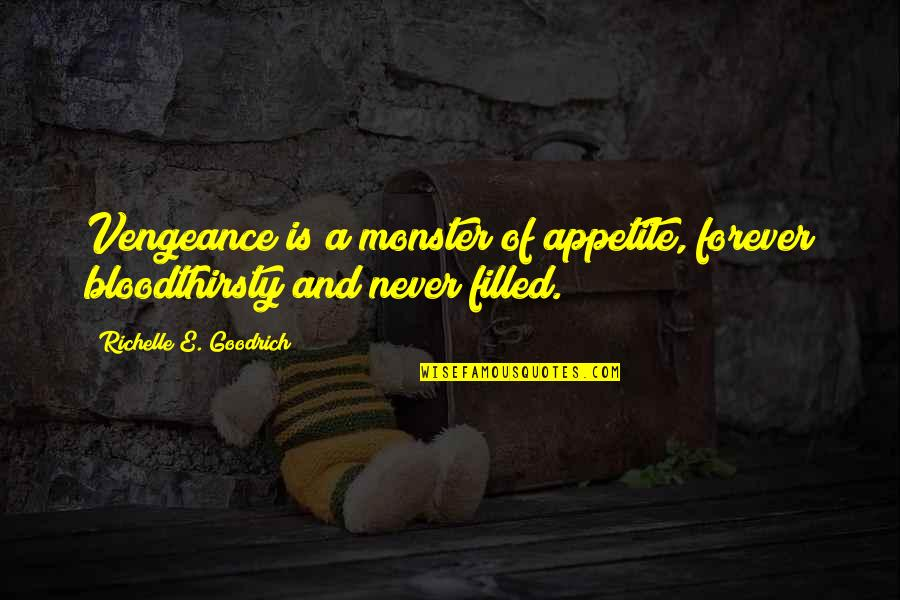 Retaliation Quotes By Richelle E. Goodrich: Vengeance is a monster of appetite, forever bloodthirsty