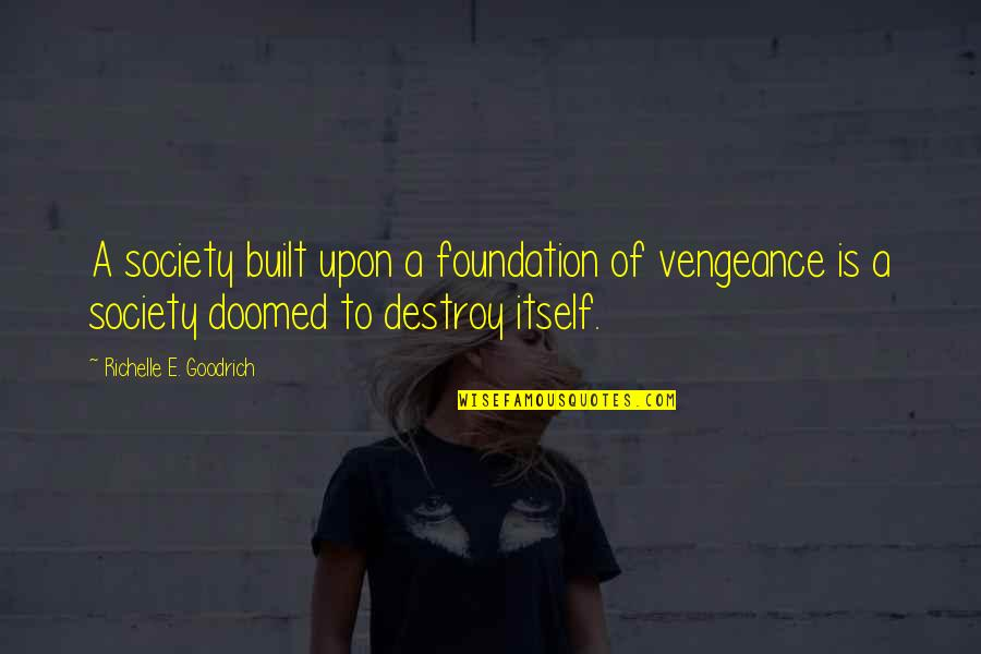 Retaliation Quotes By Richelle E. Goodrich: A society built upon a foundation of vengeance