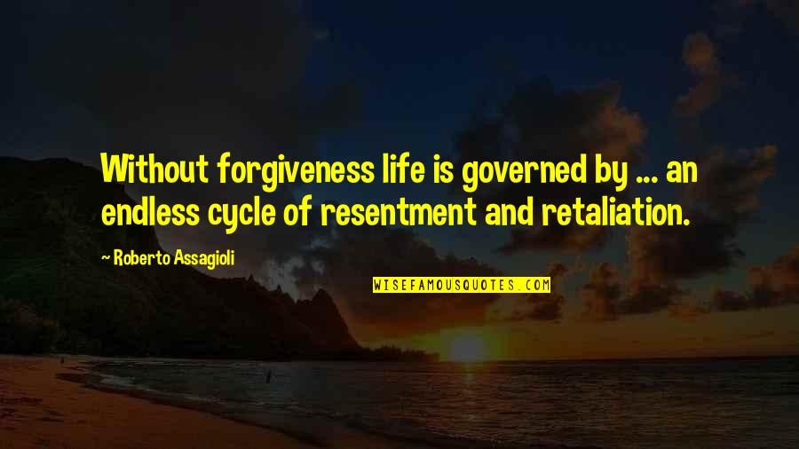 Retaliation Quotes By Roberto Assagioli: Without forgiveness life is governed by ... an