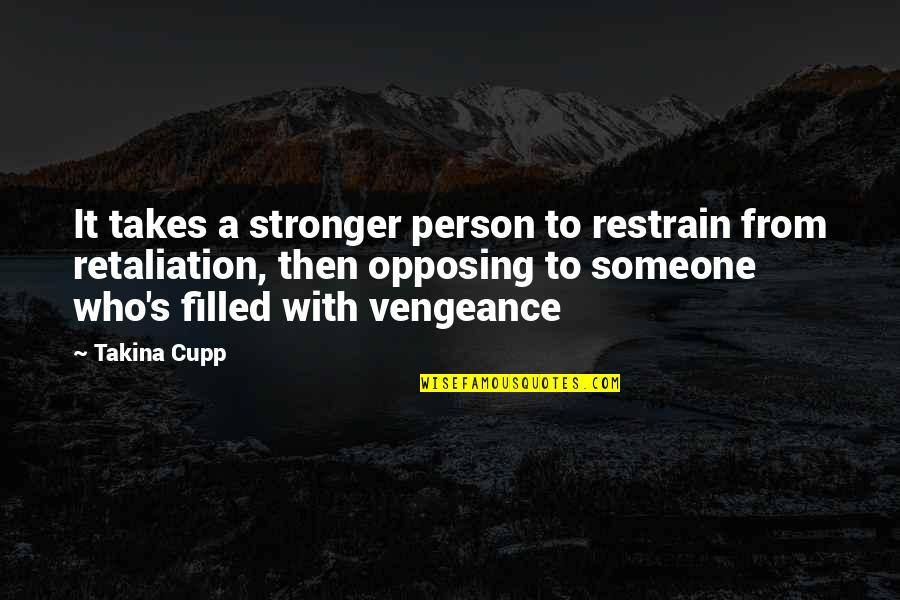 Retaliation Quotes By Takina Cupp: It takes a stronger person to restrain from
