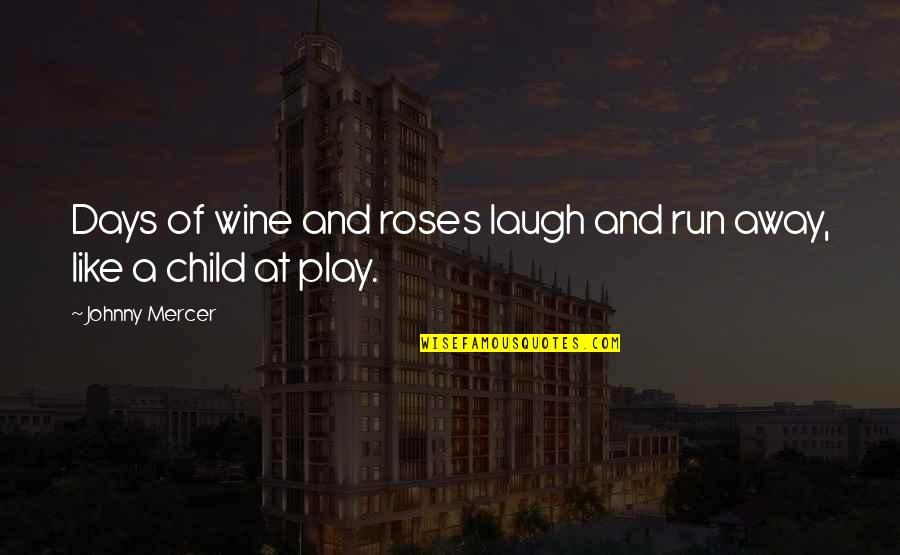 Retard Movie Quotes By Johnny Mercer: Days of wine and roses laugh and run
