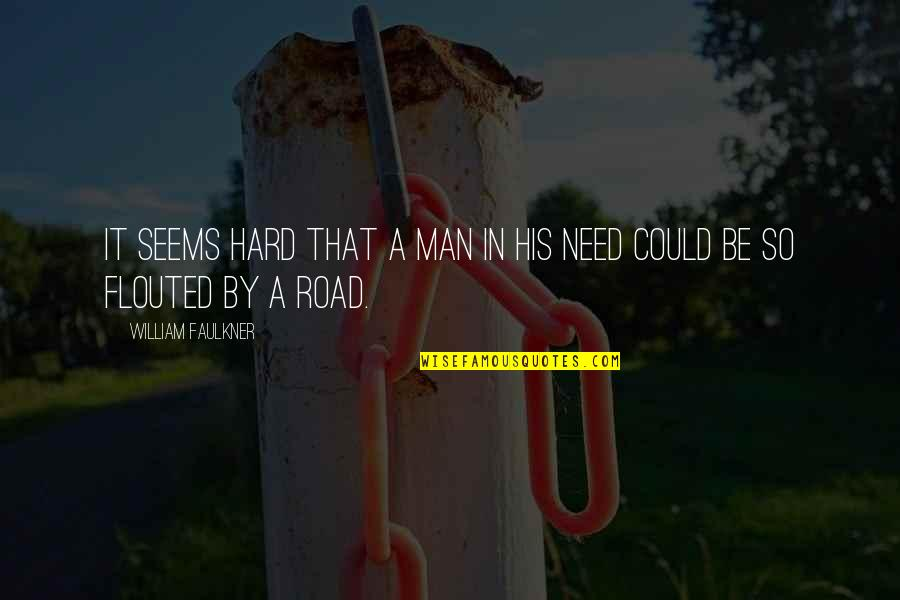 Retard Movie Quotes By William Faulkner: It seems hard that a man in his
