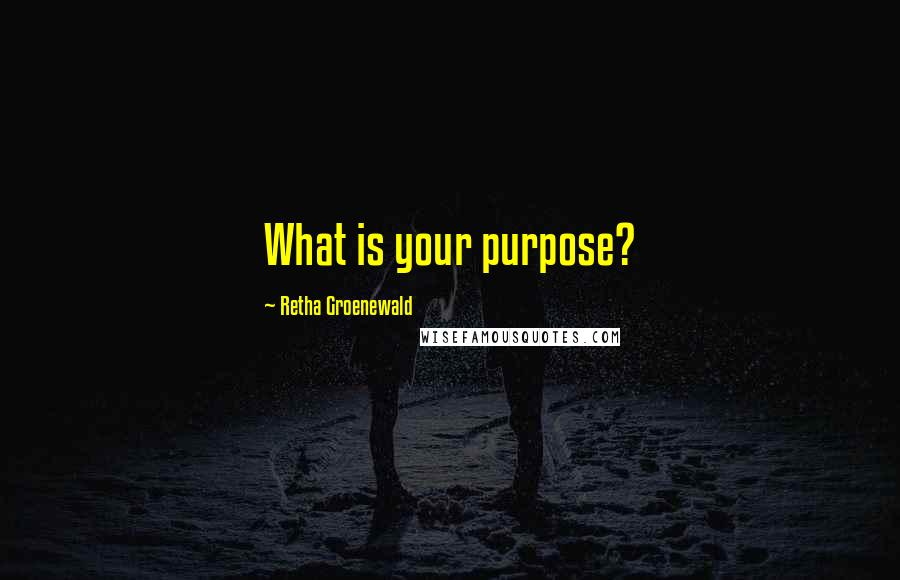 Retha Groenewald quotes: What is your purpose?