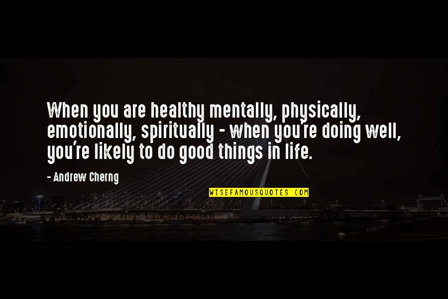 Retire Young Quotes By Andrew Cherng: When you are healthy mentally, physically, emotionally, spiritually