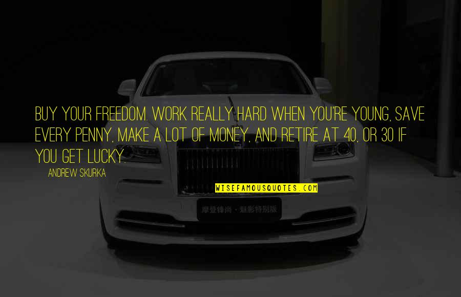 Retire Young Quotes By Andrew Skurka: Buy your freedom. Work really hard when you're