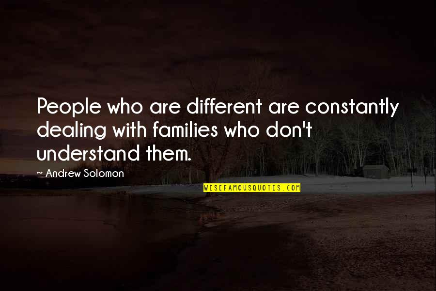 Retire Young Quotes By Andrew Solomon: People who are different are constantly dealing with
