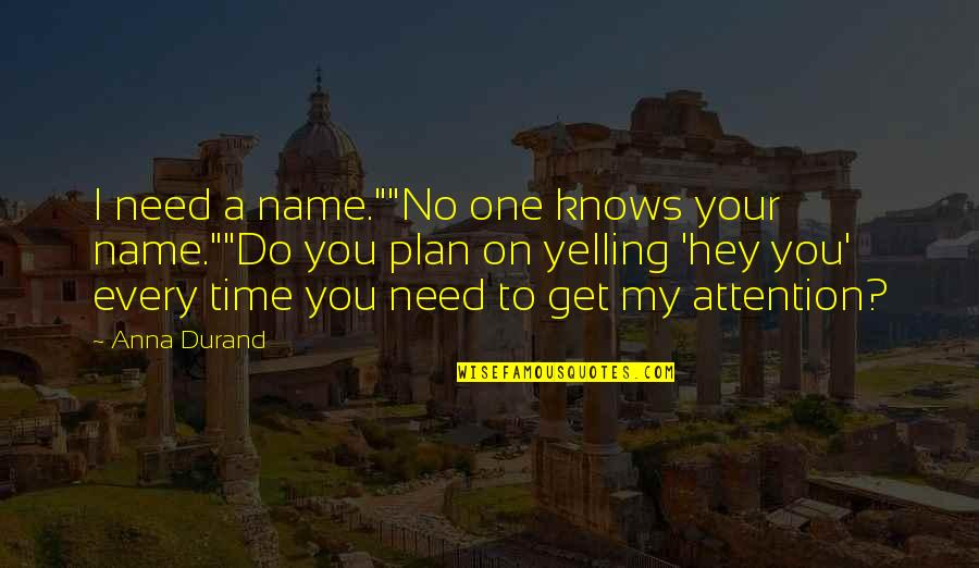 """Retire Young Quotes By Anna Durand: I need a name.""""""""No one knows your name.""""""""Do"""