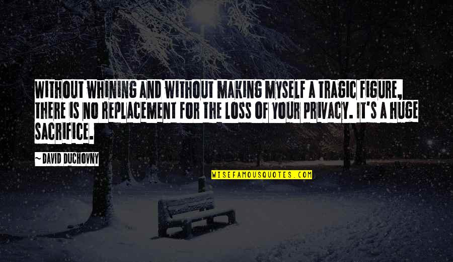 Retire Young Quotes By David Duchovny: Without whining and without making myself a tragic