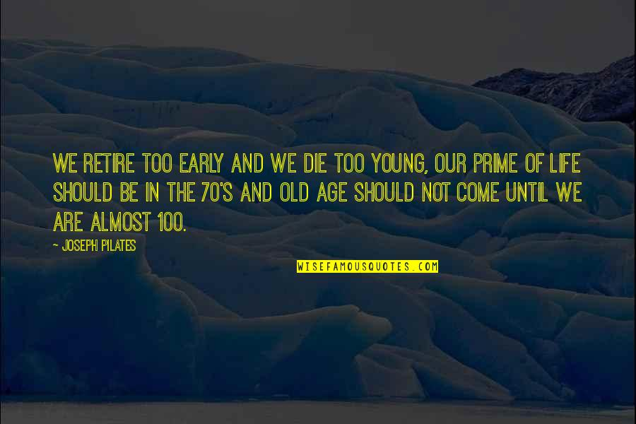 Retire Young Quotes By Joseph Pilates: We retire too early and we die too