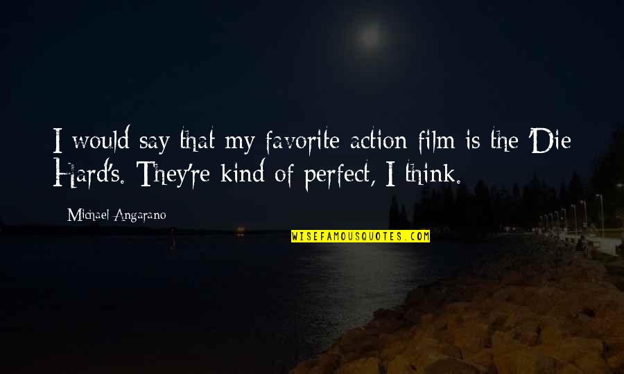 Retire Young Quotes By Michael Angarano: I would say that my favorite action film