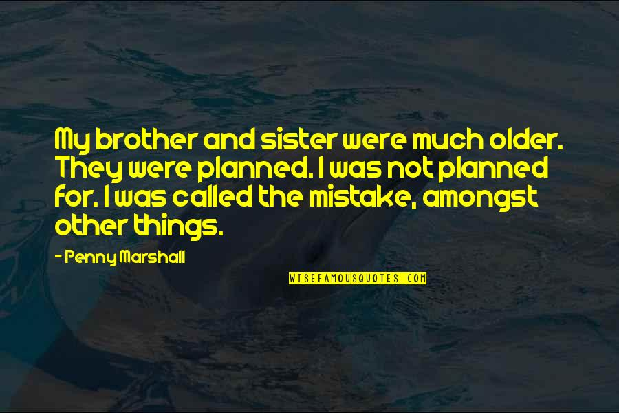 Retire Young Quotes By Penny Marshall: My brother and sister were much older. They