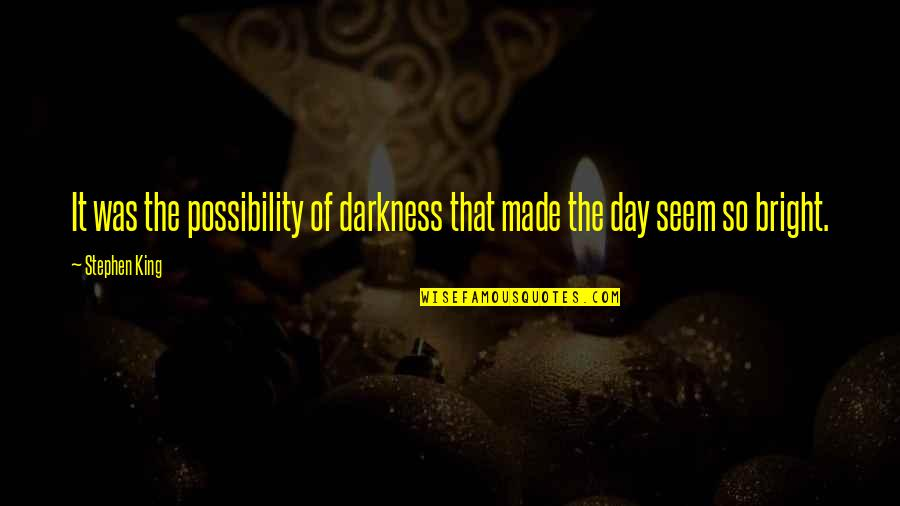 Retire Young Quotes By Stephen King: It was the possibility of darkness that made