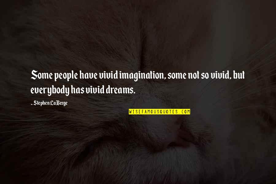 Retire Young Quotes By Stephen LaBerge: Some people have vivid imagination, some not so
