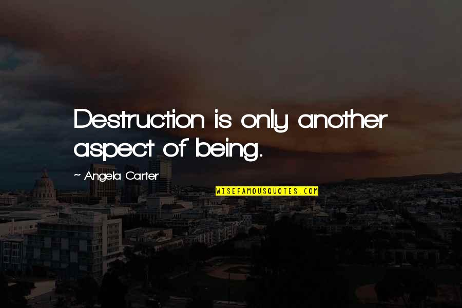 Retirement Banner Quotes By Angela Carter: Destruction is only another aspect of being.