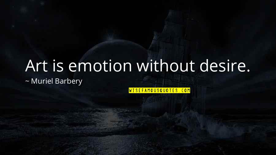 Retirement Banner Quotes By Muriel Barbery: Art is emotion without desire.