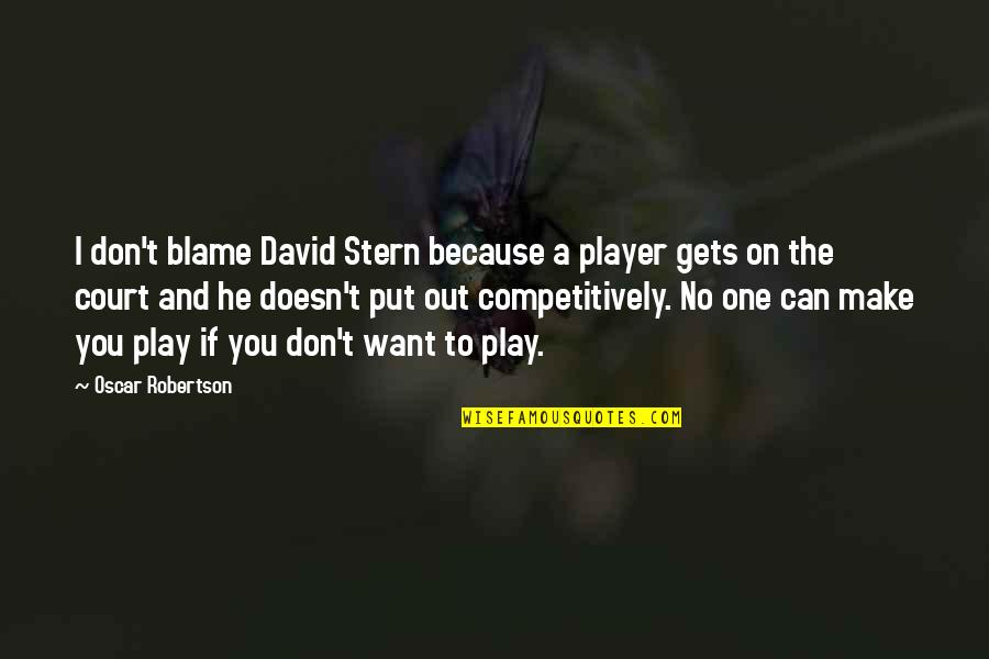 Retirement Banner Quotes By Oscar Robertson: I don't blame David Stern because a player