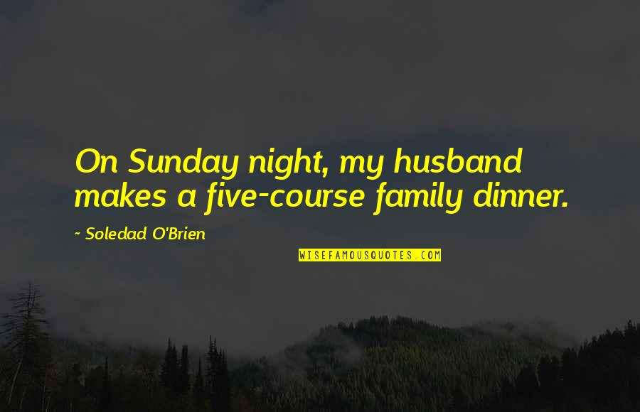Retirement Banner Quotes By Soledad O'Brien: On Sunday night, my husband makes a five-course