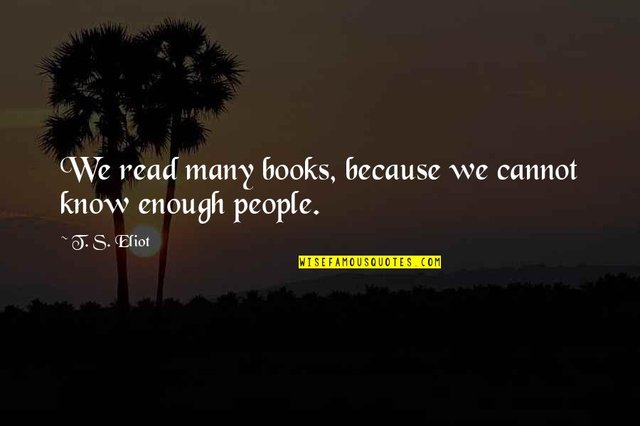 Retirement Banner Quotes By T. S. Eliot: We read many books, because we cannot know