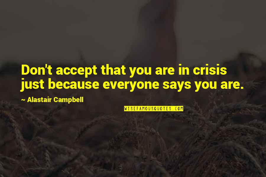 Retirement Banners Quotes By Alastair Campbell: Don't accept that you are in crisis just