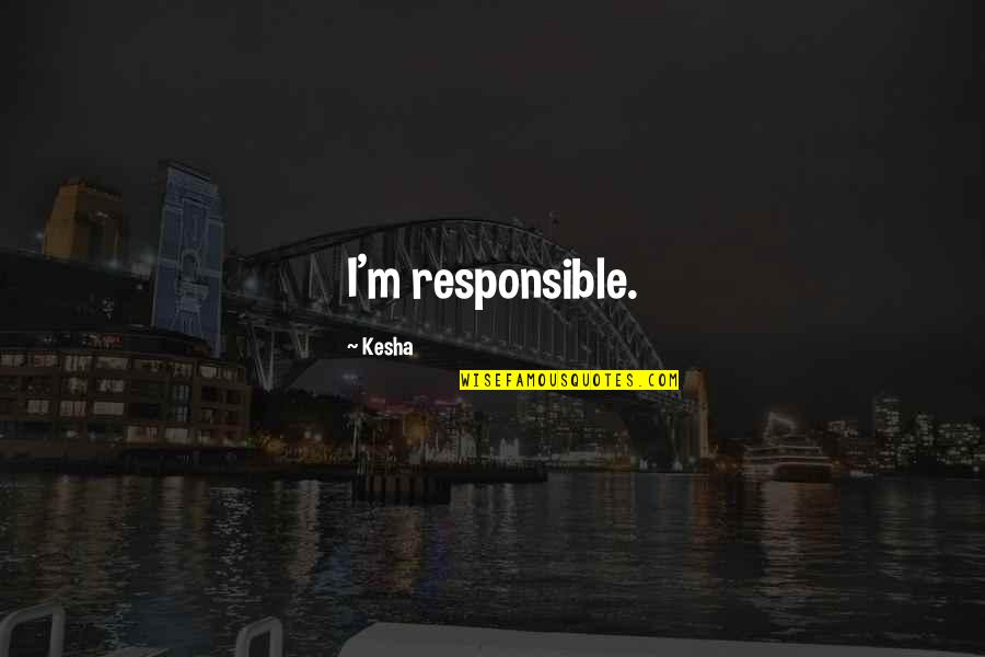 Retirement Banners Quotes By Kesha: I'm responsible.
